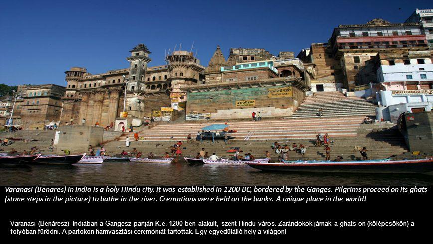 Varanasi (Benares) in India is a holy Hindu city.