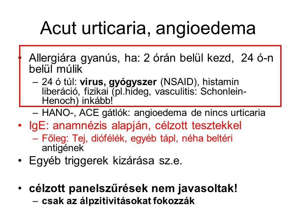 Acut urticaria, angioedema Allergiára gyanús, ha: 2 órán belül kezd, 24 ó-n belül múlik –24 ó túl: virus, gyógyszer (NSAID), histamin liberáció, fizik