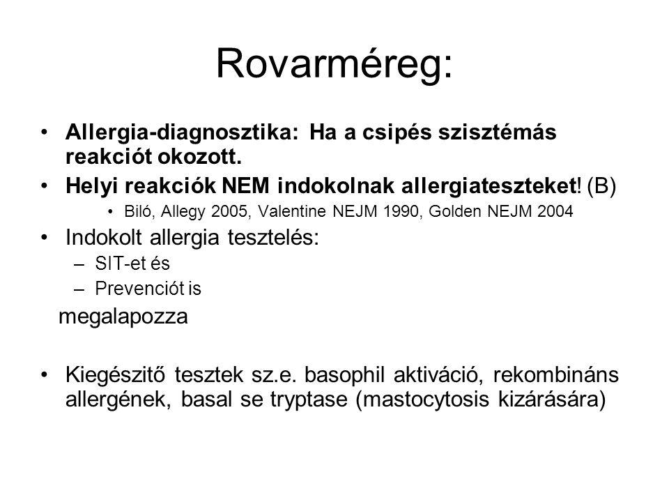 Rovarméreg: Allergia-diagnosztika: Ha a csipés szisztémás reakciót okozott. Helyi reakciók NEM indokolnak allergiateszteket! (B) Biló, Allegy 2005, Va