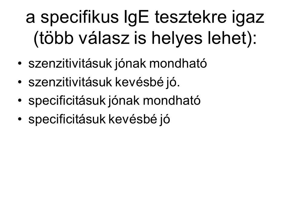 a specifikus IgE tesztekre igaz (több válasz is helyes lehet): szenzitivitásuk jónak mondható szenzitivitásuk kevésbé jó. specificitásuk jónak mondhat