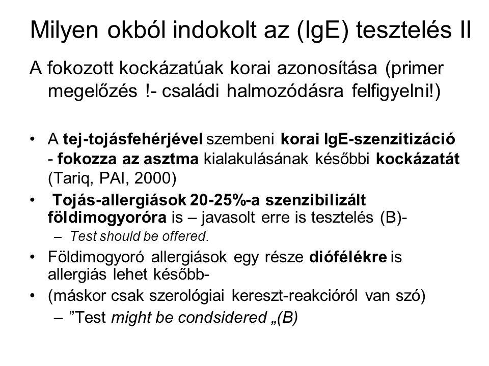 Milyen okból indokolt az (IgE) tesztelés II A fokozott kockázatúak korai azonosítása (primer megelőzés !- családi halmozódásra felfigyelni!) A tej-toj
