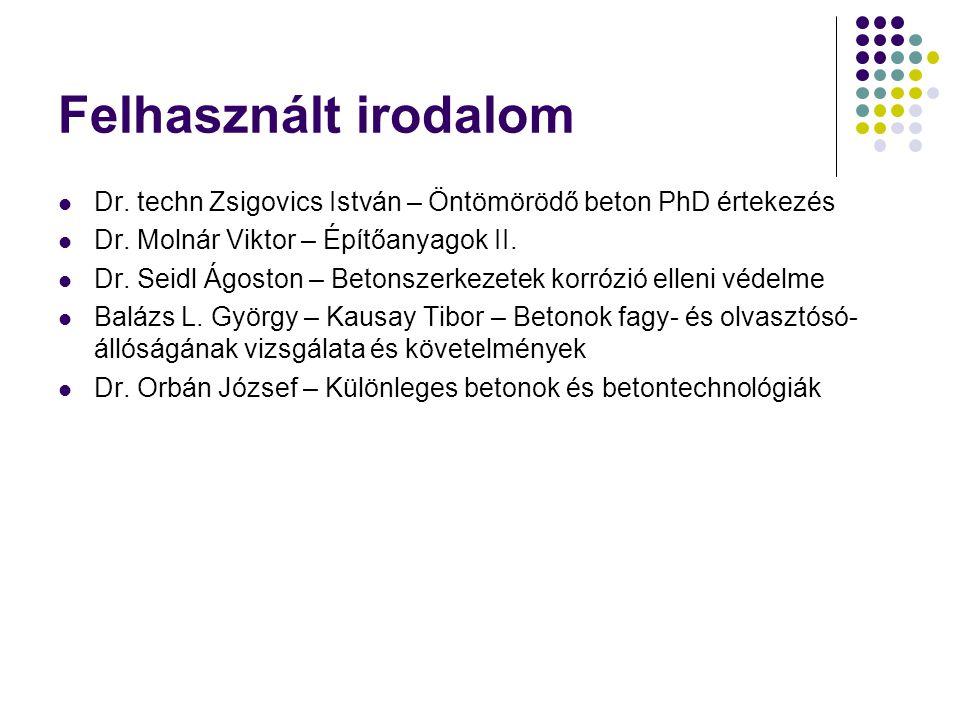 Felhasznált irodalom Dr. techn Zsigovics István – Öntömörödő beton PhD értekezés Dr. Molnár Viktor – Építőanyagok II. Dr. Seidl Ágoston – Betonszerkez