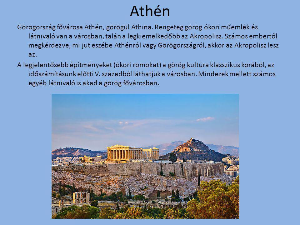 Athén Görögország fővárosa Athén, görögül Athina. Rengeteg görög ókori műemlék és látnivaló van a városban, talán a legkiemelkedőbb az Akropolisz. Szá
