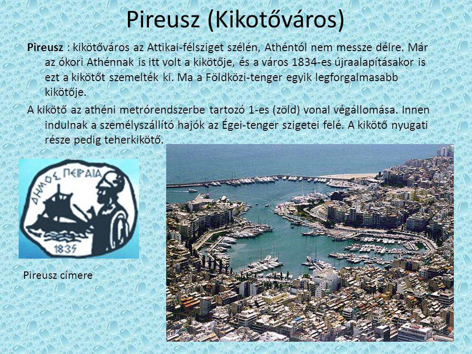 Pireusz (Kikotőváros) Pireusz : kikötőváros az Attikai-félsziget szélén, Athéntól nem messze délre. Már az ókori Athénnak is itt volt a kikötője, és a