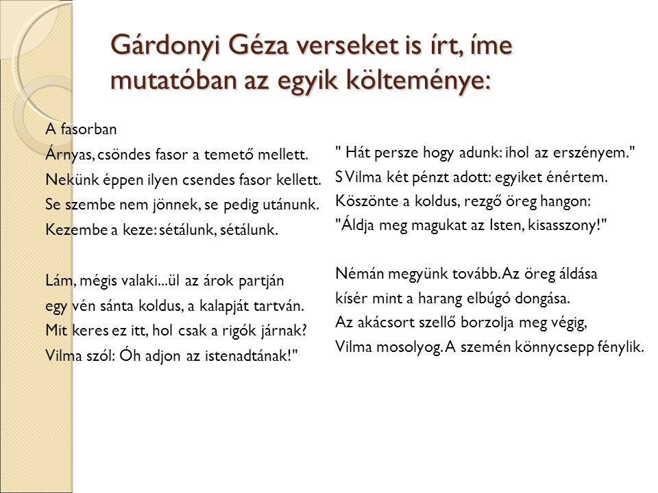 Gárdonyi Géza verseket is írt, íme mutatóban az egyik költeménye: A fasorban Árnyas, csöndes fasor a temető mellett. Nekünk éppen ilyen csendes fasor