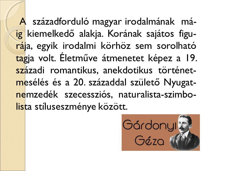 A századforduló magyar irodalmának má- ig kiemelkedő alakja. Korának sajátos figu- rája, egyik irodalmi körhöz sem sorolható tagja volt. Életműve átme