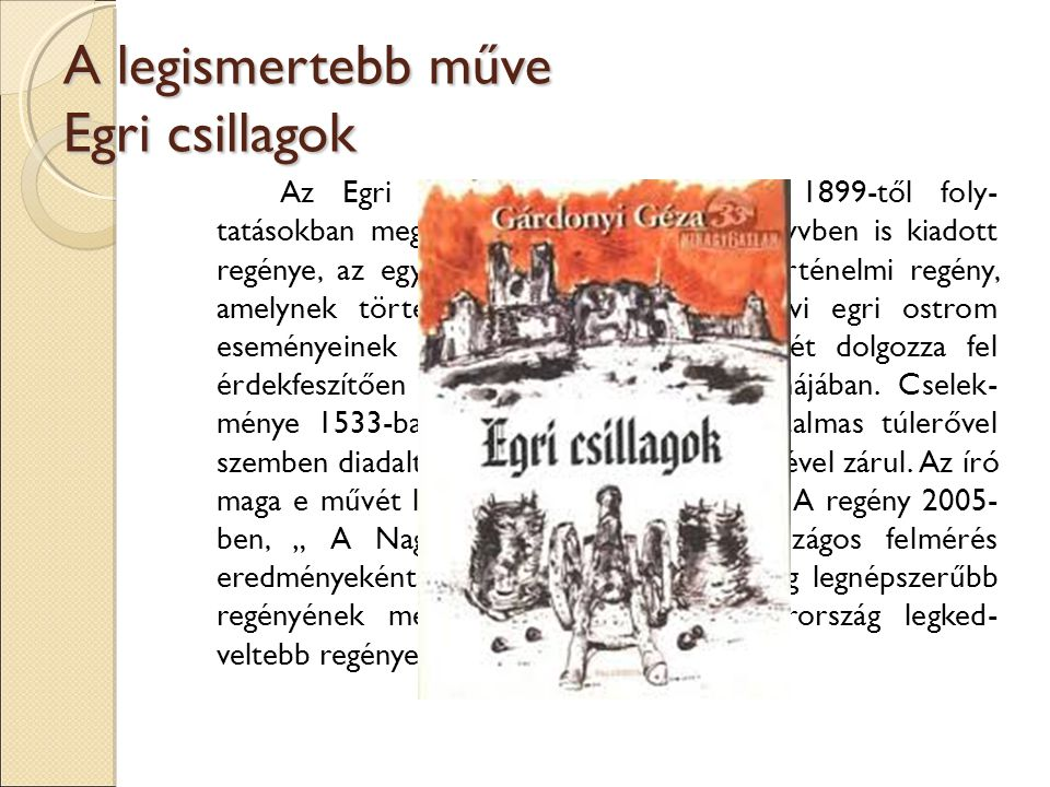 A legismertebb műve Egri csillagok Az Egri csillagok Gárdonyi Géza 1899-től foly- tatásokban megjelenő, majd 1901-ben könyvben is kiadott regénye, az