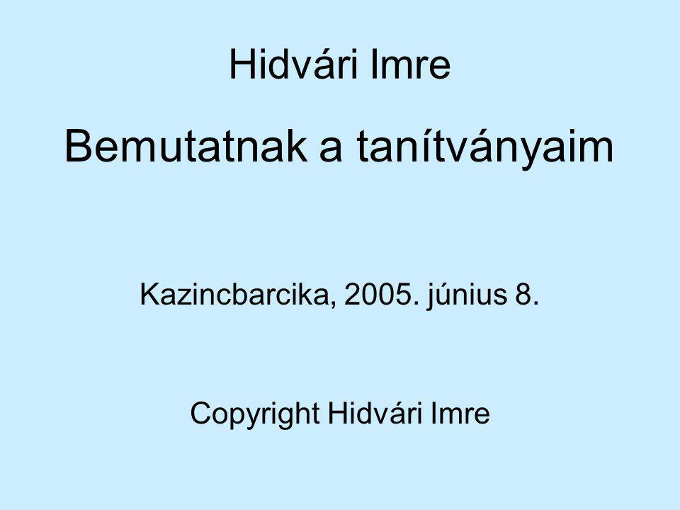 Hidvári Imre Bemutatnak a tanítványaim Kazincbarcika, 2005. június 8. Copyright Hidvári Imre