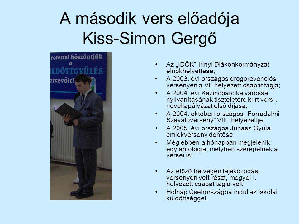 """A második vers előadója Kiss-Simon Gergő Az """"IDÖK"""" Irinyi Diákönkormányzat elnökhelyettese; A 2003. évi országos drogprevenciós versenyen a VI. helyez"""