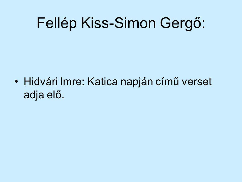 Fellép Kiss-Simon Gergő: Hidvári Imre: Katica napján című verset adja elő.