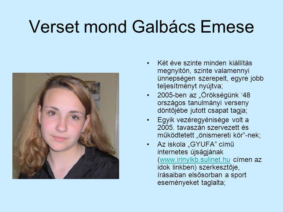 Verset mond Galbács Emese Két éve szinte minden kiállítás megnyitón, szinte valamennyi ünnepségen szerepelt, egyre jobb teljesítményt nyújtva; 2005-be