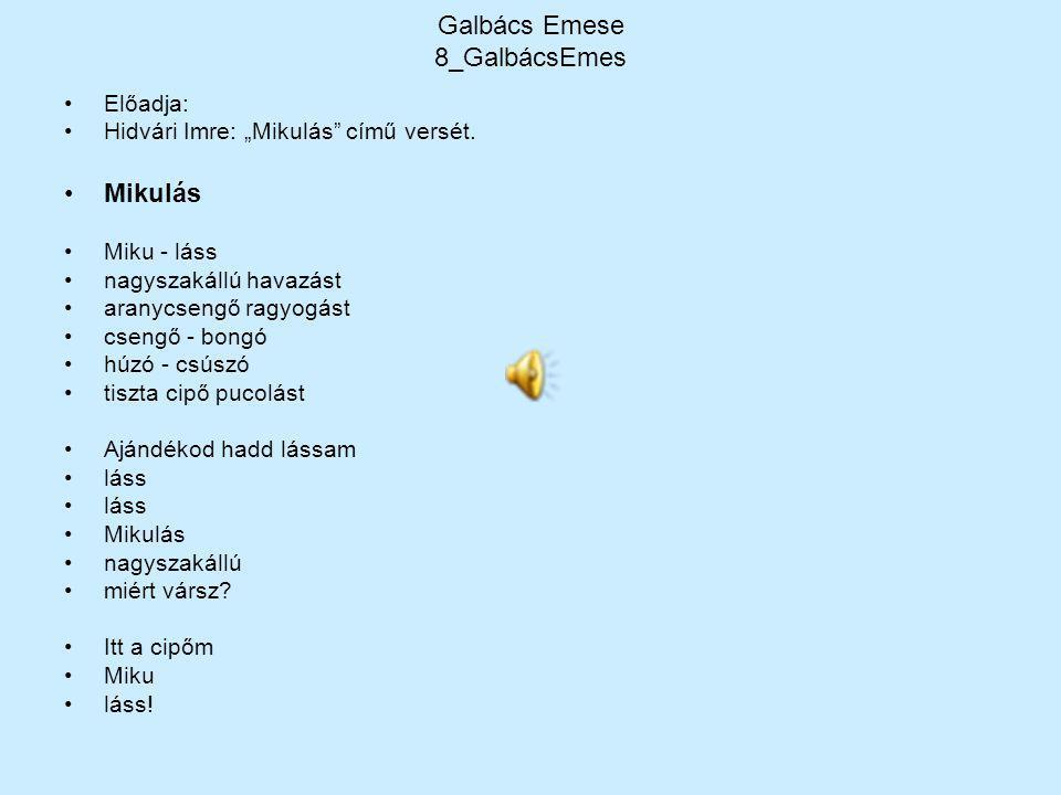 """Galbács Emese 8_GalbácsEmes Előadja: Hidvári Imre: """"Mikulás"""" című versét. Mikulás Miku - láss nagyszakállú havazást aranycsengő ragyogást csengő - bon"""