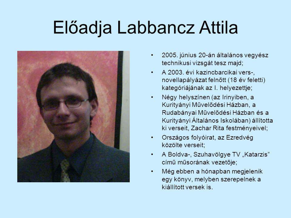 Előadja Labbancz Attila 2005. június 20-án általános vegyész technikusi vizsgát tesz majd; A 2003. évi kazincbarcikai vers-, novellapályázat felnőtt (