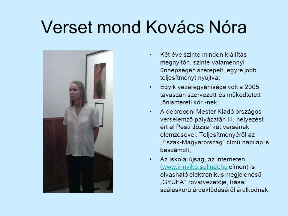 Verset mond Kovács Nóra Két éve szinte minden kiállítás megnyitón, szinte valamennyi ünnepségen szerepelt, egyre jobb teljesítményt nyújtva; Egyik vez