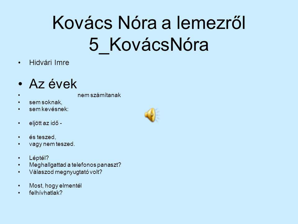 Kovács Nóra a lemezről 5_KovácsNóra Hidvári Imre Az évek nem számítanak sem soknak, sem kevésnek: eljött az idő - és teszed, vagy nem teszed.