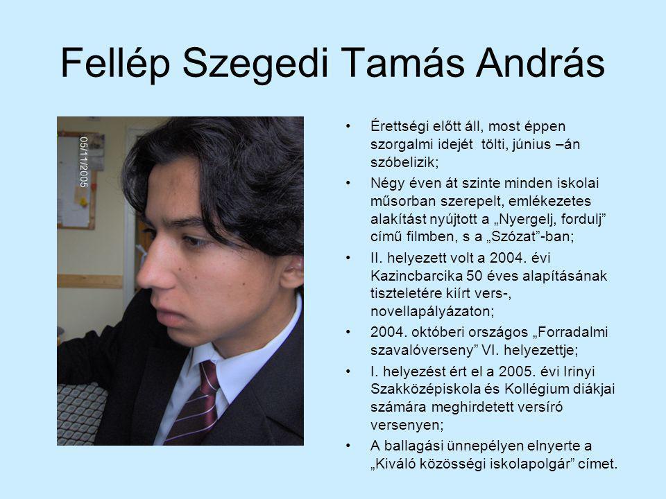 Fellép Szegedi Tamás András Érettségi előtt áll, most éppen szorgalmi idejét tölti, június –án szóbelizik; Négy éven át szinte minden iskolai műsorban