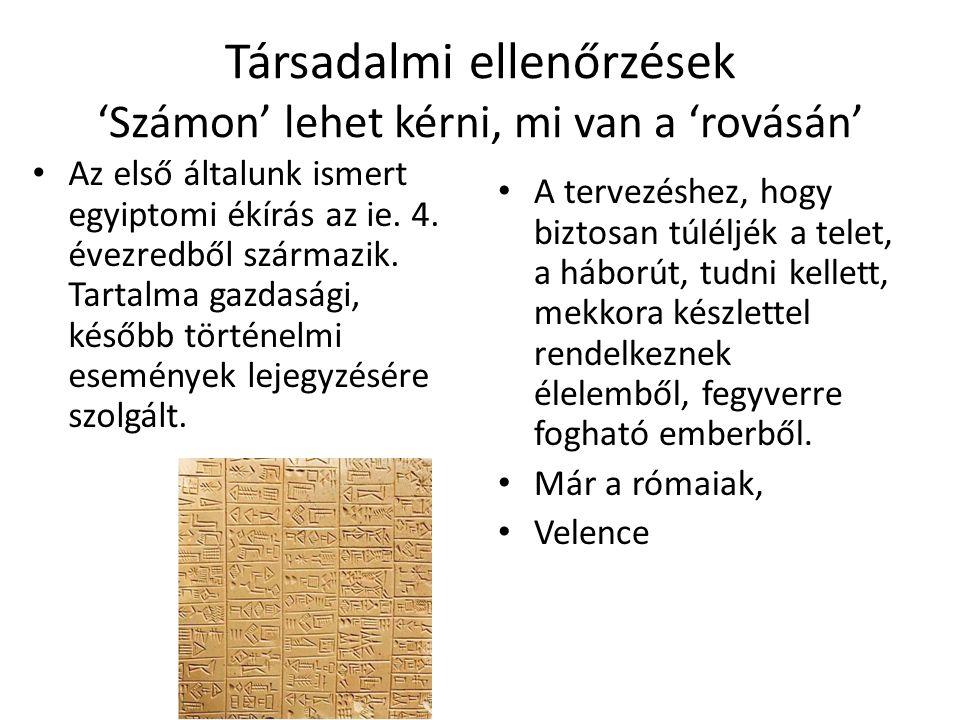 Társadalmi ellenőrzések 'Számon' lehet kérni, mi van a 'rovásán' Az első általunk ismert egyiptomi ékírás az ie. 4. évezredből származik. Tartalma gaz