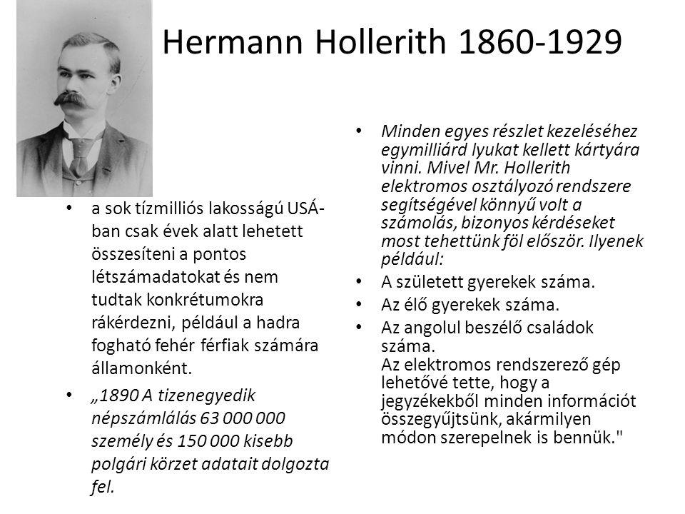 Hermann Hollerith 1860-1929 Minden egyes részlet kezeléséhez egymilliárd lyukat kellett kártyára vinni. Mivel Mr. Hollerith elektromos osztályozó rend