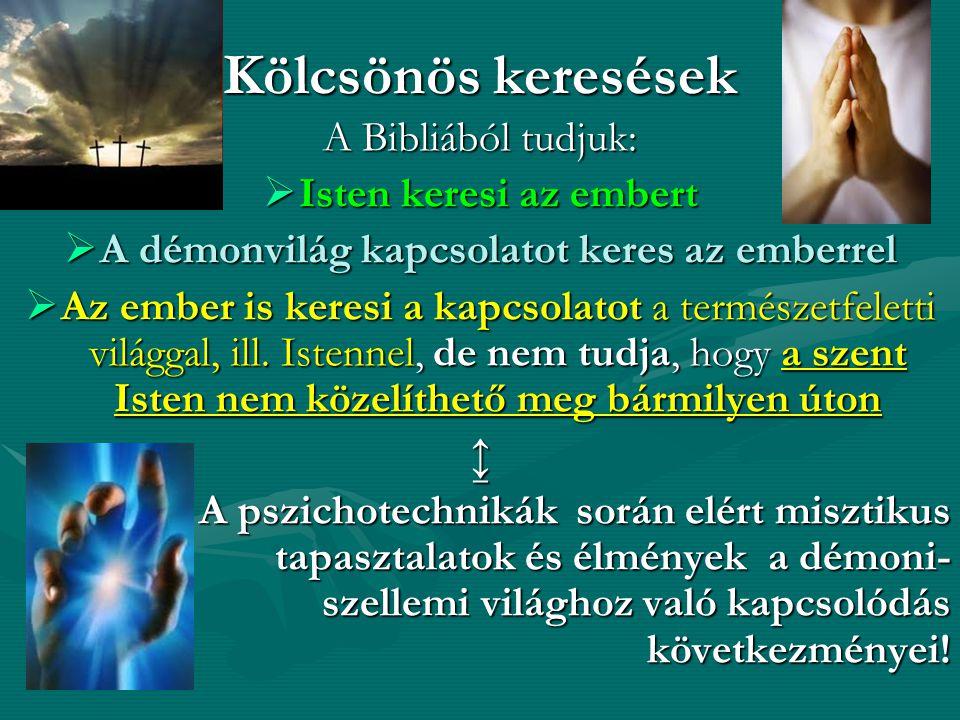 Kölcsönös keresések A Bibliából tudjuk:  Isten keresi az embert  A démonvilág kapcsolatot keres az emberrel  Az ember is keresi a kapcsolatot a ter