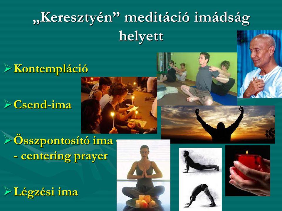 """""""Keresztyén"""" meditáció imádság helyett  Kontempláció  Csend-ima  Összpontosító ima – - centering prayer  Légzési ima"""