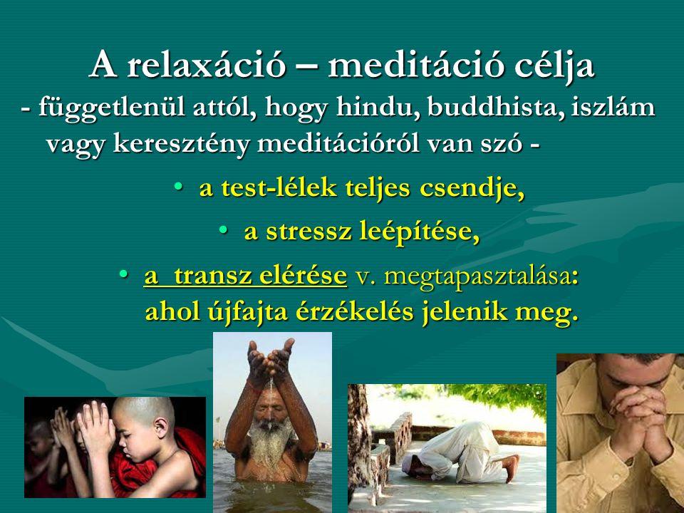 A relaxáció – meditáció célja - függetlenül attól, hogy hindu, buddhista, iszlám vagy keresztény meditációról van szó - a test-lélek teljes csendje,a