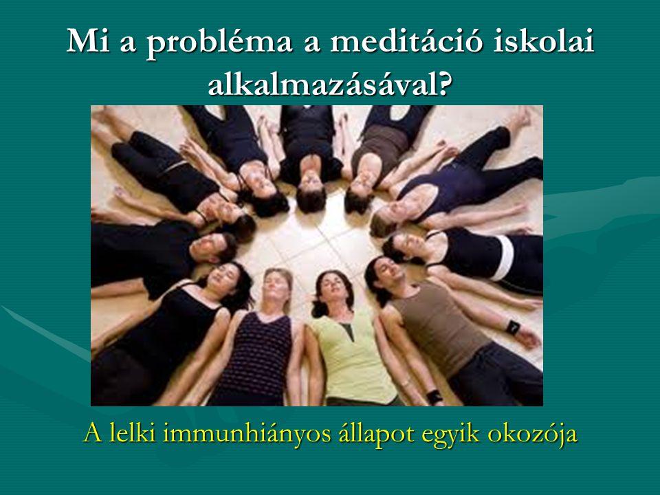 Mi a probléma a meditáció iskolai alkalmazásával? A lelki immunhiányos állapot egyik okozója