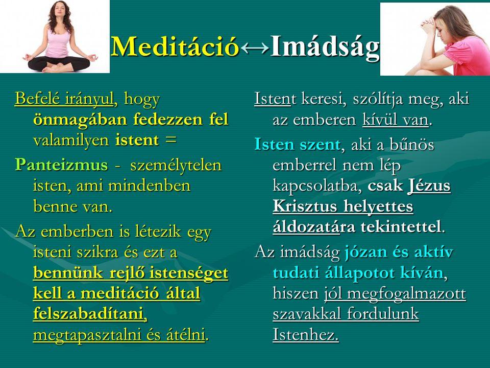 Meditáció ↔Imádság Befelé irányul, hogy önmagában fedezzen fel valamilyen istent = Panteizmus - személytelen isten, ami mindenben benne van. Az emberb