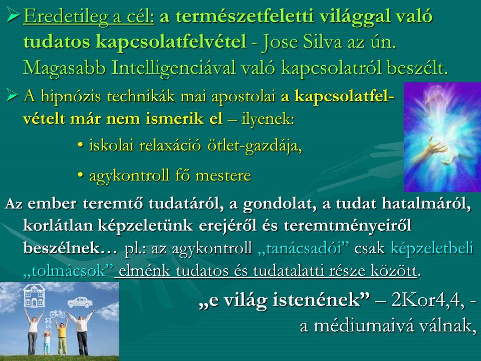  Eredetileg a cél: a természetfeletti világgal való tudatos kapcsolatfelvétel - Jose Silva az ún. Magasabb Intelligenciával való kapcsolatról beszélt