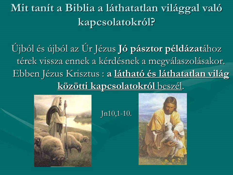 Mit tanít a Biblia a láthatatlan világgal való kapcsolatokról? Újból és újból az Úr Jézus Jó pásztor példázatához térek vissza ennek a kérdésnek a meg
