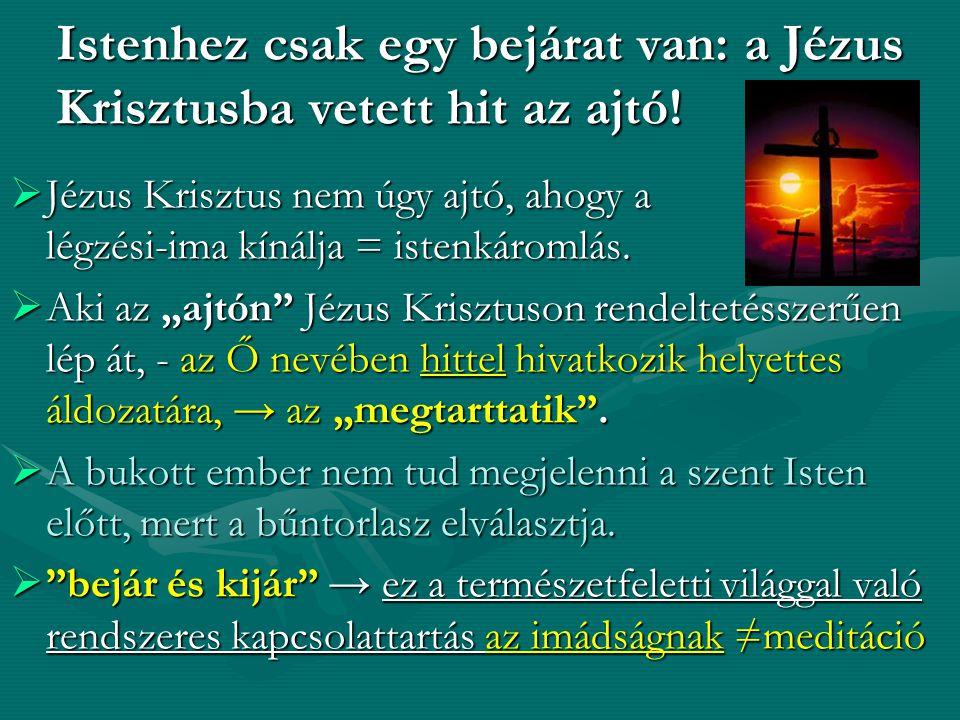 Istenhez csak egy bejárat van: a Jézus Krisztusba vetett hit az ajtó!  Jézus Krisztus nem úgy ajtó, ahogy a légzési-ima kínálja = istenkáromlás.  Ak