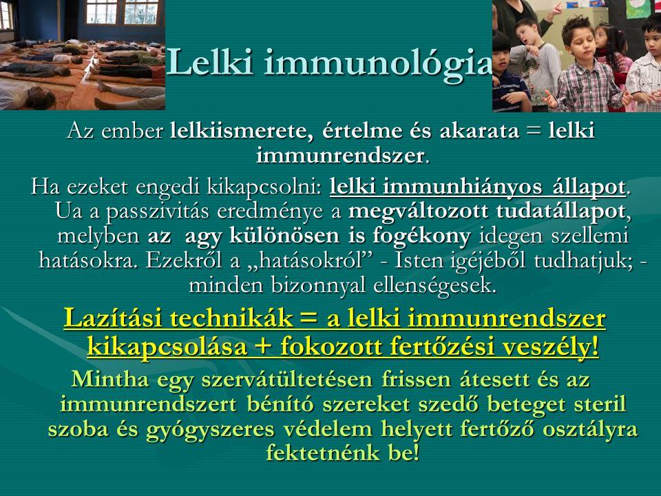 Lelki immunológia Az ember lelkiismerete, értelme és akarata = lelki immunrendszer. Ha ezeket engedi kikapcsolni: lelki immunhiányos állapot. Ua a pas