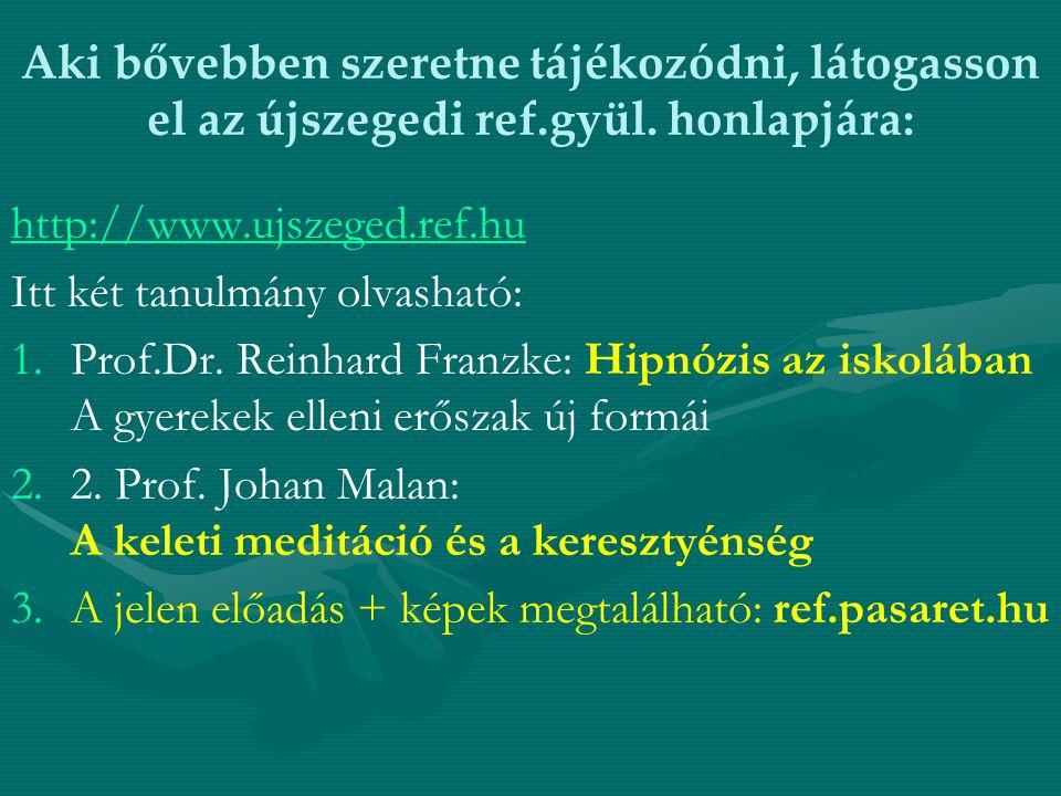 Aki bővebben szeretne tájékozódni, látogasson el az újszegedi ref.gyül. honlapjára: http://www.ujszeged.ref.hu Itt két tanulmány olvasható: 1. 1.Prof.