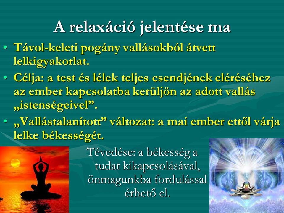 A relaxáció jelentése ma Távol-keleti pogány vallásokból átvett lelkigyakorlat.Távol-keleti pogány vallásokból átvett lelkigyakorlat. Célja: a test és