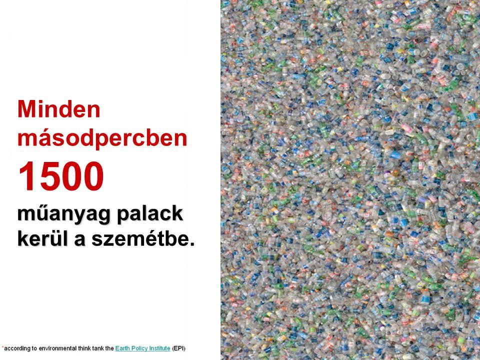 Minden műanyag palack kerül a másodpercben 1500 műanyag palack kerül a szemétbe.