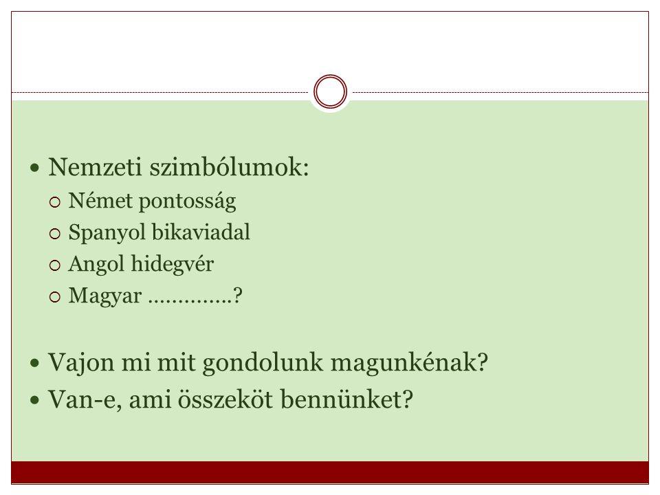 Nemzeti szimbólumok:  Német pontosság  Spanyol bikaviadal  Angol hidegvér  Magyar …............