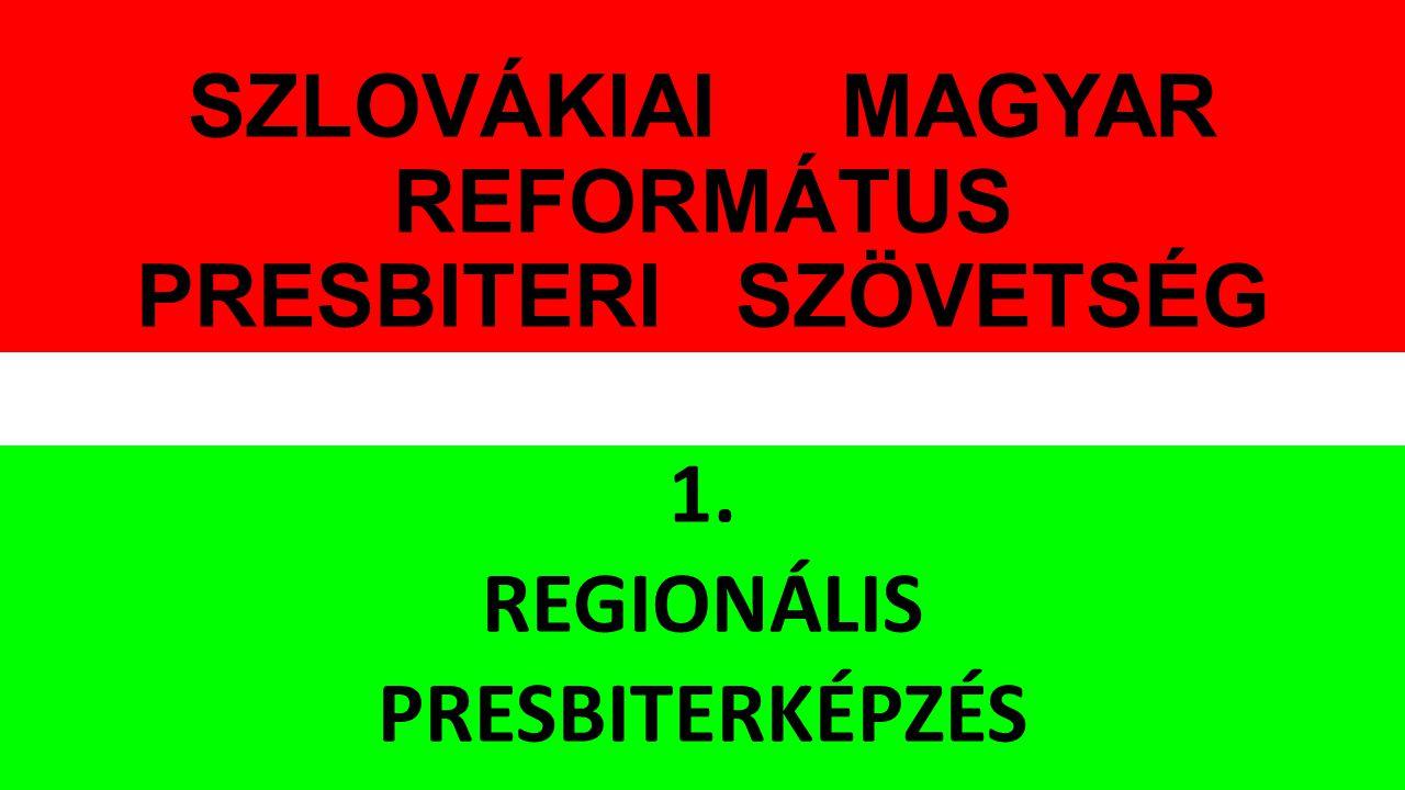 SZLOVÁKIAI MAGYAR REFORMÁTUS PRESBITERI SZÖVETSÉG 1. REGIONÁLIS PRESBITERKÉPZÉS
