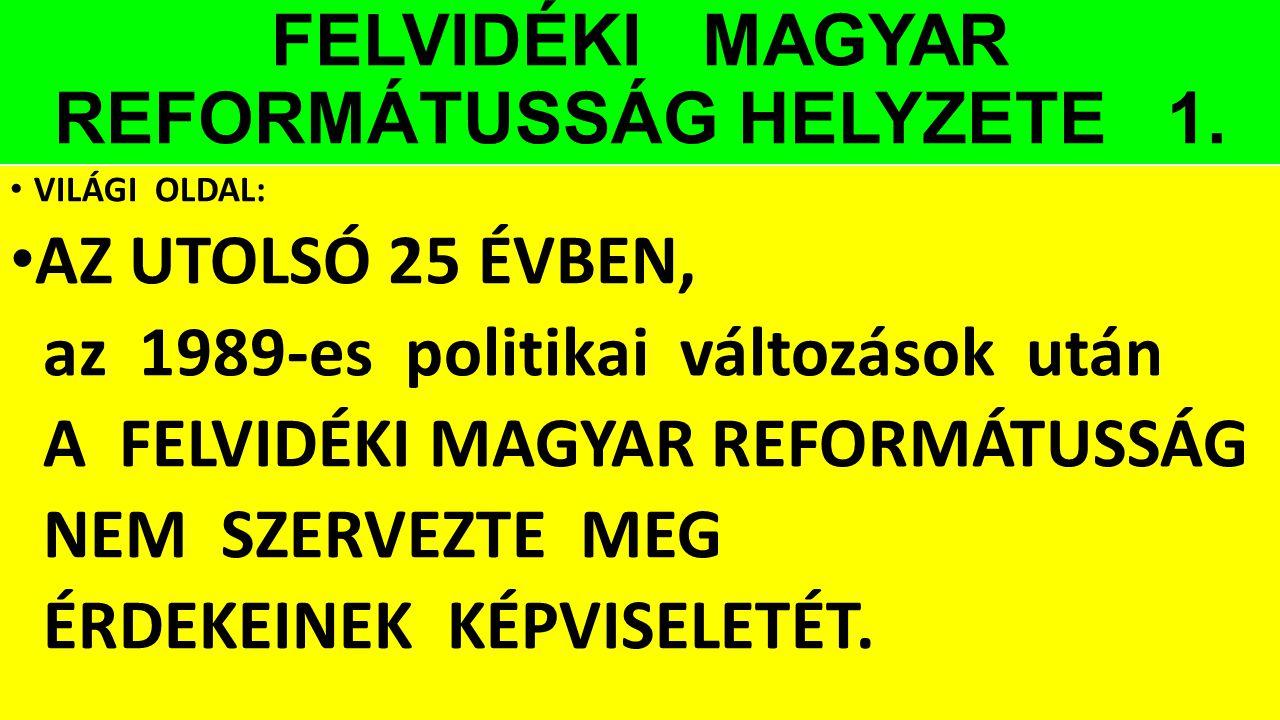 FELVIDÉKI MAGYAR REFORMÁTUSSÁG HELYZETE 1. VILÁGI OLDAL: AZ UTOLSÓ 25 ÉVBEN, az 1989-es politikai változások után A FELVIDÉKI MAGYAR REFORMÁTUSSÁG NEM