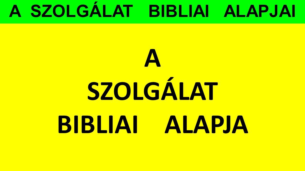 A SZOLGÁLAT BIBLIAI ALAPJAI A SZOLGÁLAT BIBLIAI ALAPJA