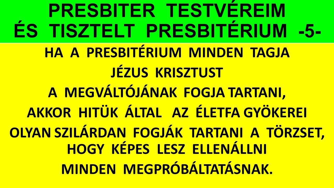 PRESBITER TESTVÉREIM ÉS TISZTELT PRESBITÉRIUM -5- HA A PRESBITÉRIUM MINDEN TAGJA JÉZUS KRISZTUST A MEGVÁLTÓJÁNAK FOGJA TARTANI, AKKOR HITÜK ÁLTAL AZ É