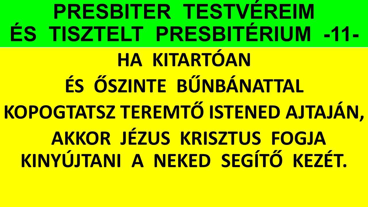 PRESBITER TESTVÉREIM ÉS TISZTELT PRESBITÉRIUM -11- HA KITARTÓAN ÉS ŐSZINTE BŰNBÁNATTAL KOPOGTATSZ TEREMTŐ ISTENED AJTAJÁN, AKKOR JÉZUS KRISZTUS FOGJA