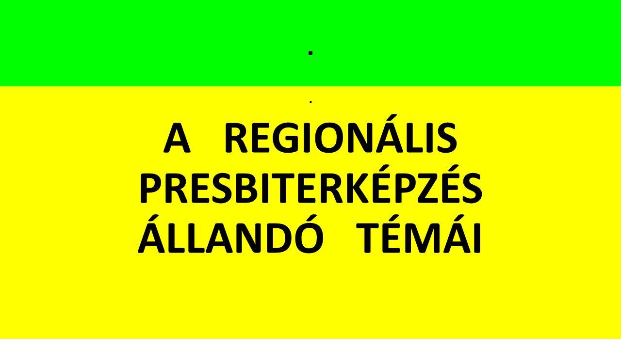 .. A REGIONÁLIS PRESBITERKÉPZÉS ÁLLANDÓ TÉMÁI