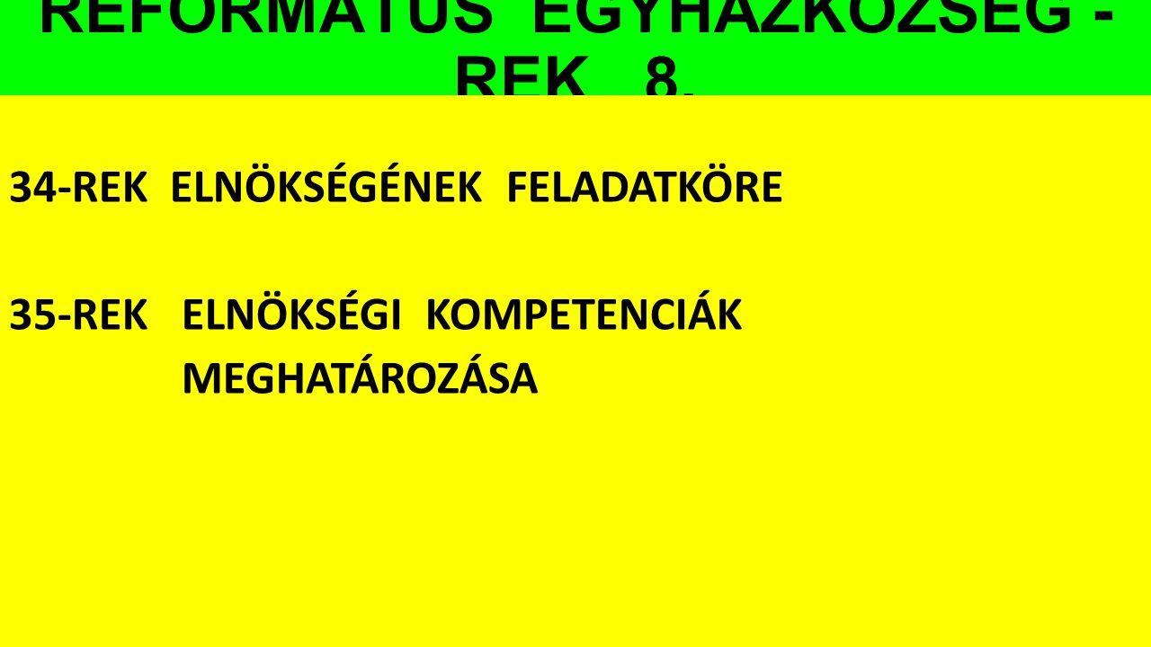 REFORMÁTUS EGYHÁZKÖZSÉG - REK 8. 34-REK ELNÖKSÉGÉNEK FELADATKÖRE 35-REK ELNÖKSÉGI KOMPETENCIÁK MEGHATÁROZÁSA
