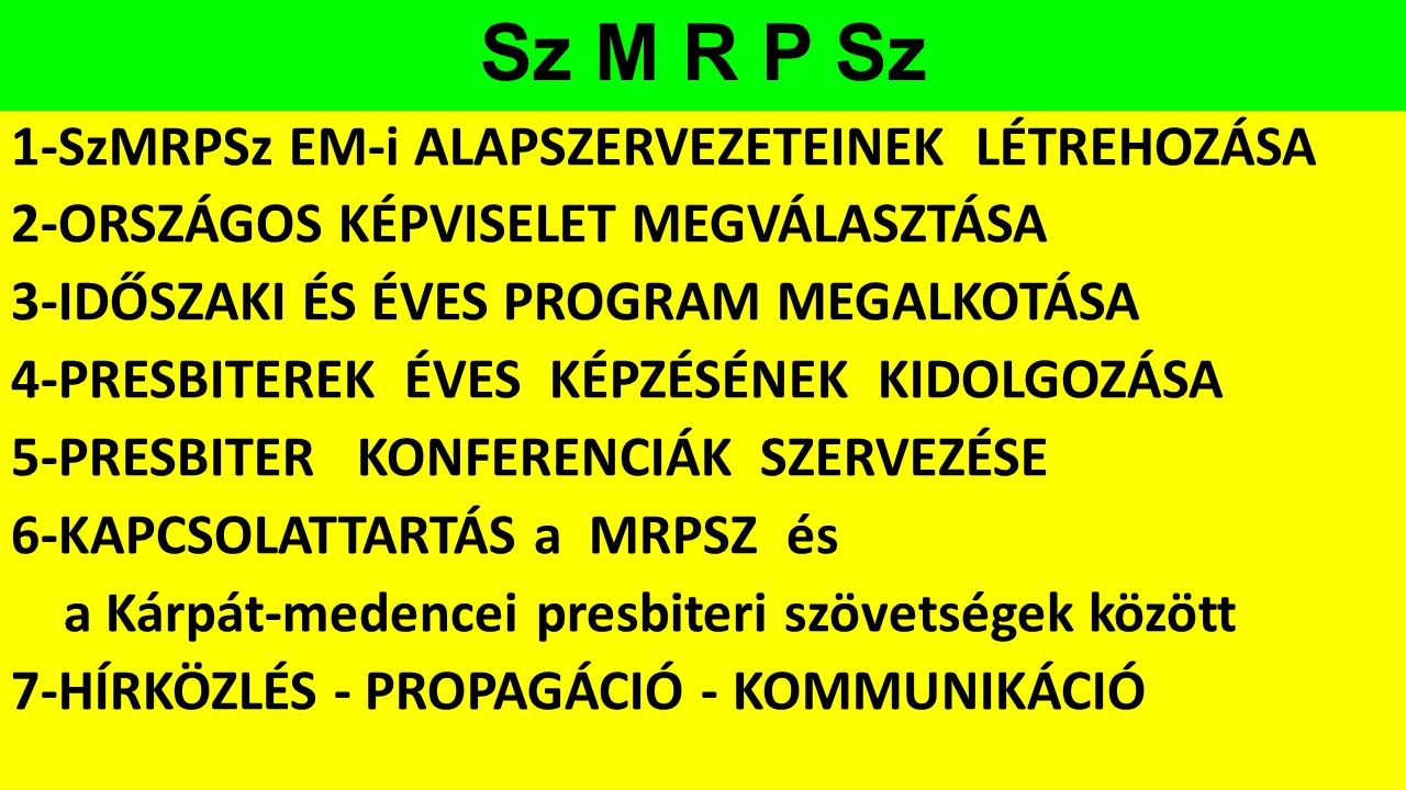 Sz M R P Sz 1-SzMRPSz EM-i ALAPSZERVEZETEINEK LÉTREHOZÁSA 2-ORSZÁGOS KÉPVISELET MEGVÁLASZTÁSA 3-IDŐSZAKI ÉS ÉVES PROGRAM MEGALKOTÁSA 4-PRESBITEREK ÉVE