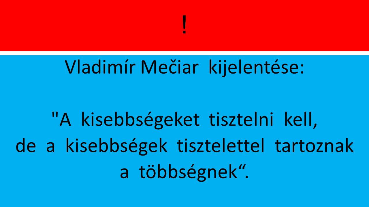 ! Vladimír Mečiar kijelentése: