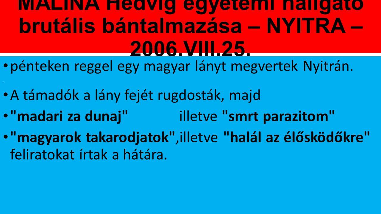 MALINA Hedvig egyetemi hallgató brutális bántalmazása – NYITRA – 2006.VIII.25. pénteken reggel egy magyar lányt megvertek Nyitrán.. A támadók a lány f