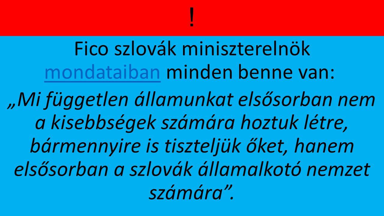 """! Fico szlovák miniszterelnök mondataiban minden benne van: mondataiban """"Mi független államunkat elsősorban nem a kisebbségek számára hoztuk létre, bá"""