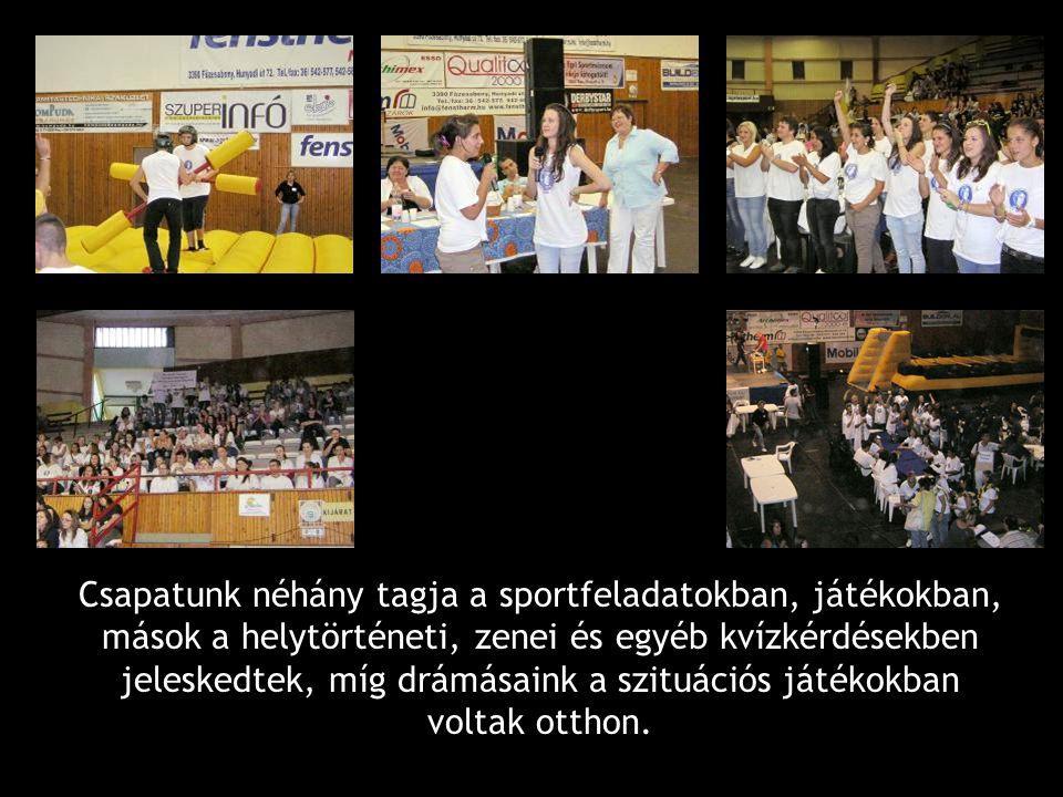 Csapatunk néhány tagja a sportfeladatokban, játékokban, mások a helytörténeti, zenei és egyéb kvízkérdésekben jeleskedtek, míg drámásaink a szituációs