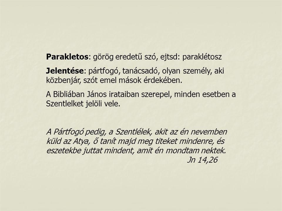Parakletos: görög eredetű szó, ejtsd: paraklétosz Jelentése: pártfogó, tanácsadó, olyan személy, aki közbenjár, szót emel mások érdekében.