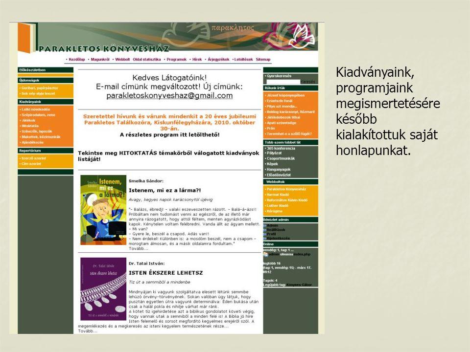 Kiadványaink, programjaink megismertetésére később kialakítottuk saját honlapunkat.