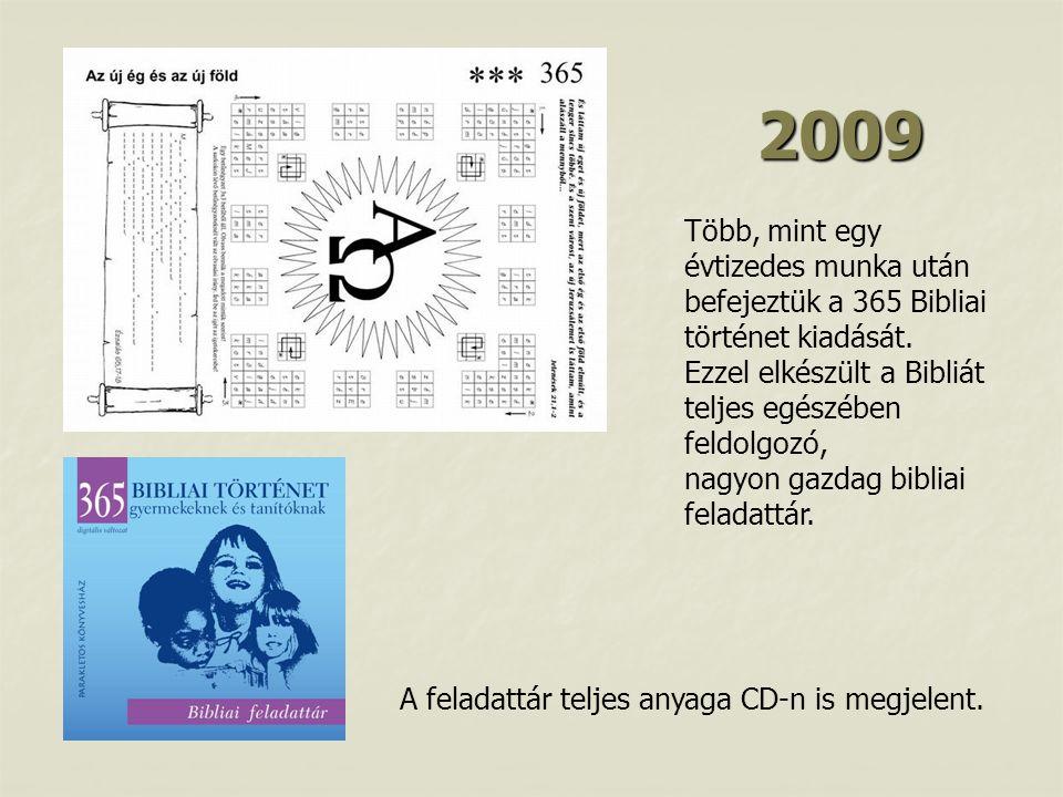 2009 Több, mint egy évtizedes munka után befejeztük a 365 Bibliai történet kiadását.